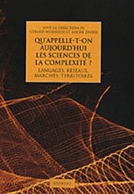 Couverture du livre : Qu'appelle-t-on aujourd'hui les sciences de la complexité ? - Langages, réseaux, marchés, territoires