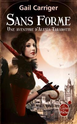 Couverture du livre : Le Protectorat de l'Ombrelle, une Aventure d'Alexia Tarabotti, Tome 2 : Sans Forme