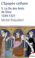 L'épopée cathare : Volume 5, La fin des Amis de Dieu : 1244-1321