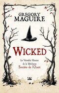 The Wicked Years, Tome 1 : Wicked : La Véritable Histoire de la Méchante Sorcière de l'Ouest