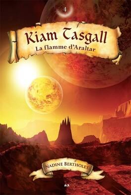 Couverture du livre : Kiam Tasgall tome 4: La flamme d'Araltar