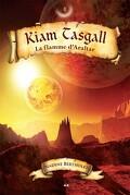 Kiam Tasgall tome 4: La flamme d'Araltar