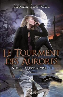 Couverture du livre : Anges d'apocalypse, Tome 1 : Le Tourment des aurores
