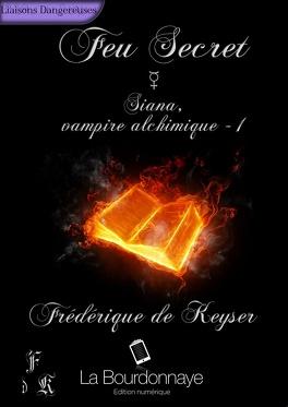 Couverture du livre : Siana, Vampire Alchimique, Tome 1 : Feu Secret
