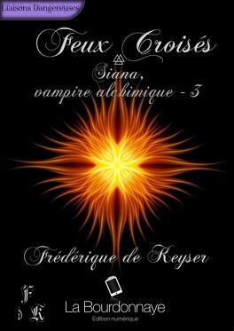 Couverture du livre : Siana, Vampire Alchimique, Tome 3 : Feux Croisés