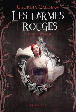 Couverture du livre : Les Larmes rouges, Tome 2 : Déliquescence