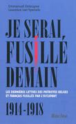 Je serai fusillé demain. Les dernières lettres des patriotes belges et français fusillés par l'occupant. 1914-1918