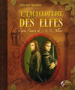 Couverture du livre : L'encyclopédie des Elfes: d'après l'oeuvre de J.R.R Tolkien