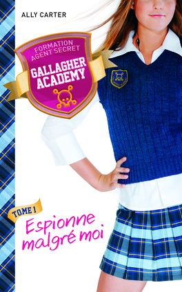Couverture du livre : Gallagher Academy, Tome 1 : Espionne malgré moi