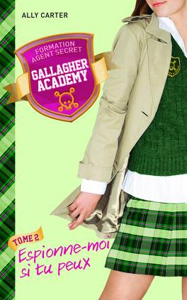 Couverture du livre : Gallagher Academy, Tome 2 : Espionne-moi si tu peux
