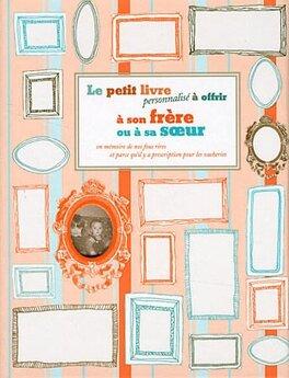 Couverture du livre : Le petit livre personnalisé à offrir à son frère ou à sa soeur