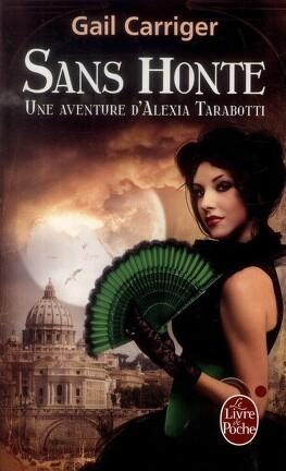 Couverture du livre : Le Protectorat de l'Ombrelle, une Aventure d'Alexia Tarabotti, Tome 3 : Sans Honte