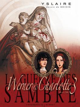 Couverture du livre : La guerre des Sambres - Werner & Charlotte, Chapitre 3 - Hiver 1768 : Votre enfant, Comtesse...