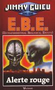 E. B. E. (Extraterrestrial Biological Entity) : Alerte rouge