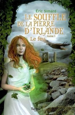 Couverture du livre : Le Souffle de la pierre d'Irlande, Tome 1 : Le Feu