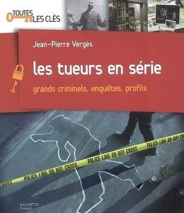 Couverture du livre : Les tueurs en série : grands criminels, enquêtes, profils
