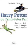Harry Potter ou L'anti-Peter Pan : pour en finir avec la magie de l'enfance