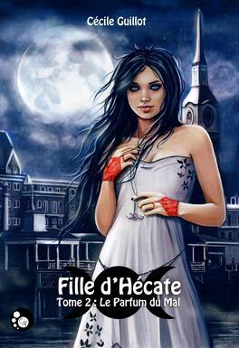Couverture du livre : Fille d'Hécate, Tome 2 : Le Parfum du Mal