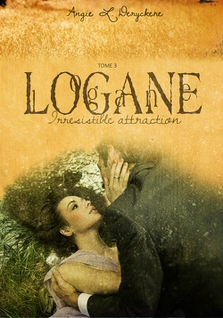Couverture de Logane, tome 3 : Irrésistible attraction