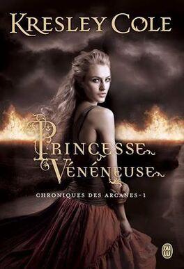 Couverture du livre : Chroniques des Arcanes, Tome 1 : Princesse Vénéneuse