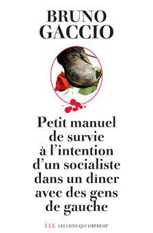 Couverture du livre : Petit manuel de survie à l'intention d'un socialiste lors d'un dîner avec des gens de gauche