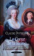 Le Cœur de la reine : L'Impossible Amour de Marie Antoinette