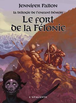 Couverture du livre : La trilogie de l'enfant démon, tome 2 : Le Fort de la Félonie