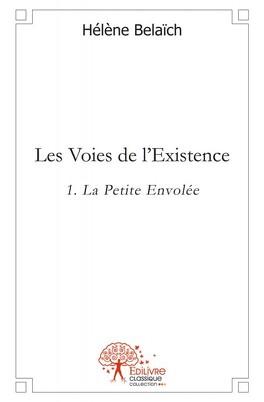 Couverture du livre : Les Voies de l'Existence, Tome 1 : La Petite Envolée