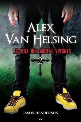 Couverture du livre : Alex Van Helsing, Tome 2 : La Voix des morts-vivants