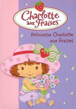 Couverture du livre : Charlotte aux Fraises, tome 10 : Princesse Charlotte aux Fraises