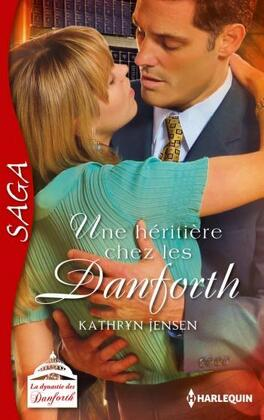 Couverture du livre : La Dynastie des Danforth, Tome 5 : Une héritière chez les Danforth