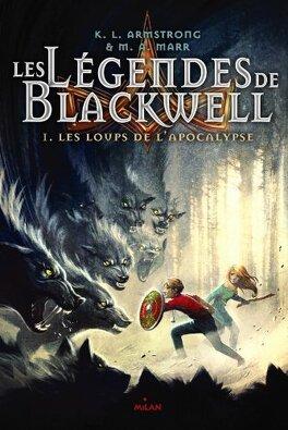 Couverture du livre : Les Légendes de Blackwell, Tome 1 : Les Loups de l'Apocalypse