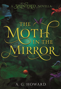 Splintered, Tome 1,5: The Moth in the Mirror