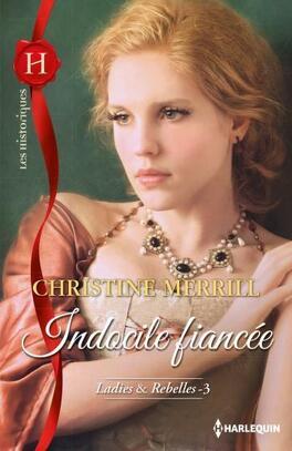 Couverture du livre : Ladies & Rebelles, Tome 3 : Indocile fiancée