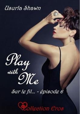 Couverture du livre : Play with me, tome 6 : Sur le fil
