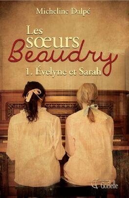 Couverture du livre : Les soeurs Beaudry, Tome 1 : Evelyne et Sarah