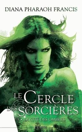Couverture du livre : Le cercle des sorcières, Tome 3 : La Cité des Ombres