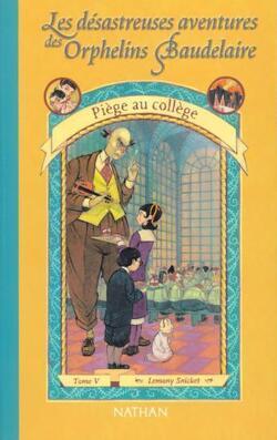 Couverture de Les Désastreuses Aventures des orphelins Baudelaire, Tome 5 : Piège au collège