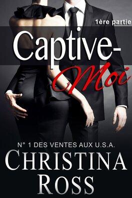 Couverture du livre : Captive-Moi, Tome 1