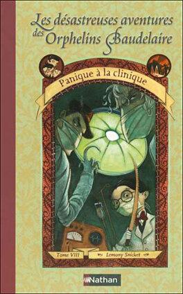 Couverture du livre : Les Désastreuses Aventures des orphelins Baudelaire, Tome 8 : Panique à la clinique
