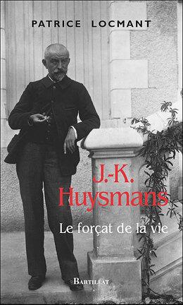 Couverture du livre : J.-K. Huysmans, le forçat de la vie