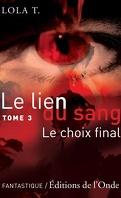 Le Lien du sang, Tome 3 : Le Choix final