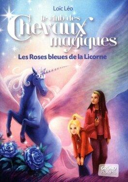 Couverture du livre : Le club des chevaux magiques, Tome 6 : Les roses bleues de la licorne