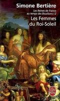 Les Reines de France au temps des Bourbons, tome 2 : Les femmes du Roi-Soleil