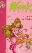 Winx Club, tome 16 : Le royaume de Darkar