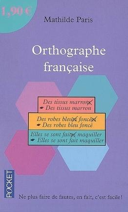 Orthographe Francaise Ne Plus Faire De Fautes En Fait C Est Facile Livre De Mathilde Paris