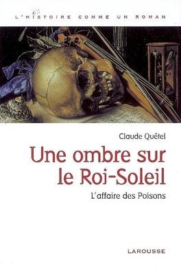 Couverture du livre : Une ombre sur le Roi-Soleil : l'affaire des poisons