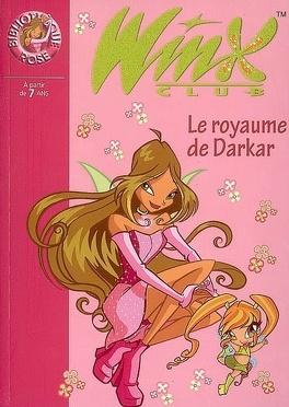 Couverture du livre : Winx Club, tome 16 : Le royaume de Darkar