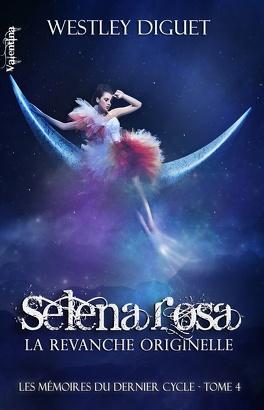 Couverture du livre : Les Mémoires du Dernier Cycle, tome 4 : Selena Rosa, La Revanche Originelle
