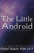The Lunar Chronicles : The Little Android